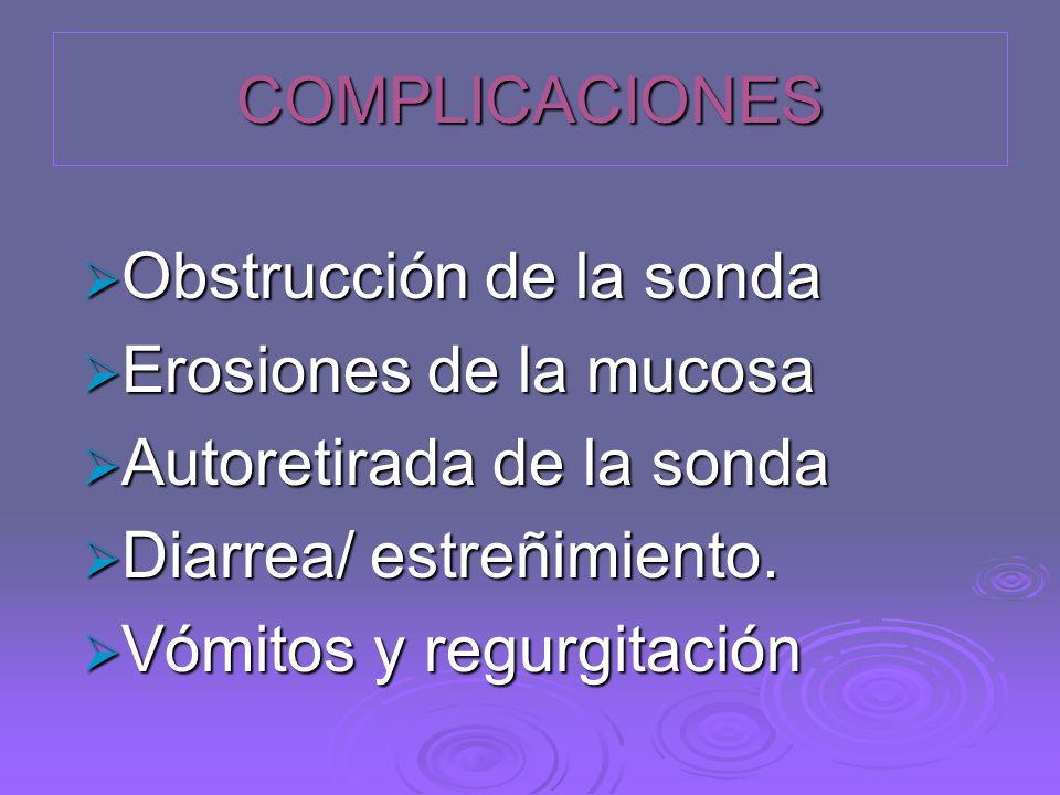 COMPLICACIONES Obstrucción de la sonda. Erosiones de la mucosa. Autoretirada de la sonda. Diarrea/ estreñimiento.