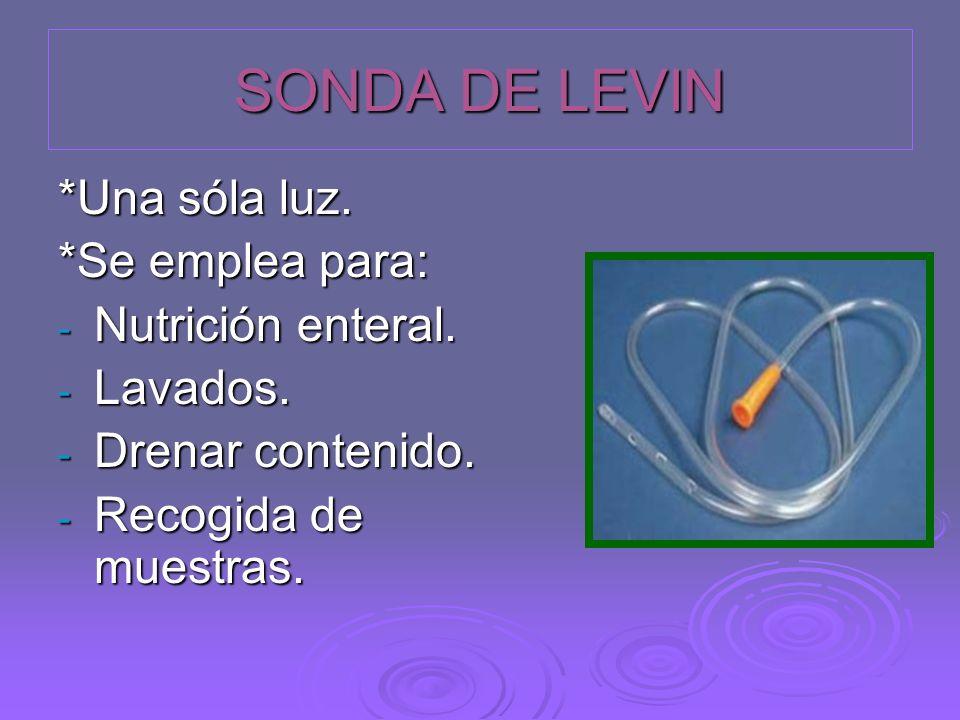 SONDA DE LEVIN *Una sóla luz. *Se emplea para: Nutrición enteral.