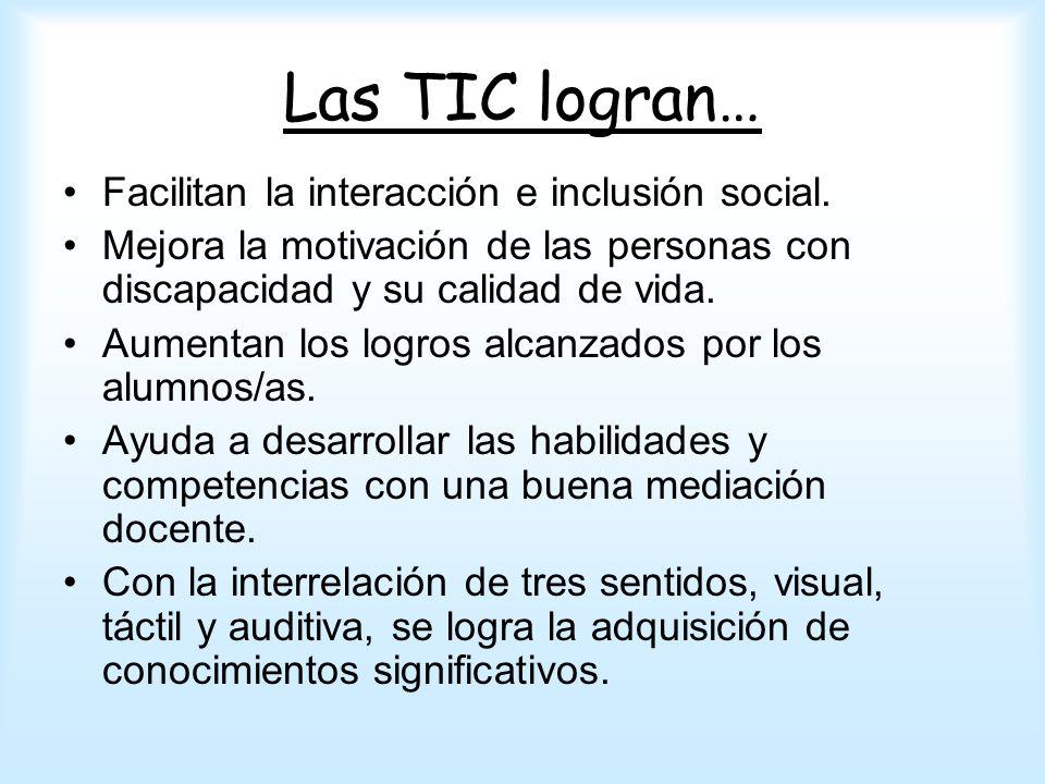 Las TIC logran… Facilitan la interacción e inclusión social.