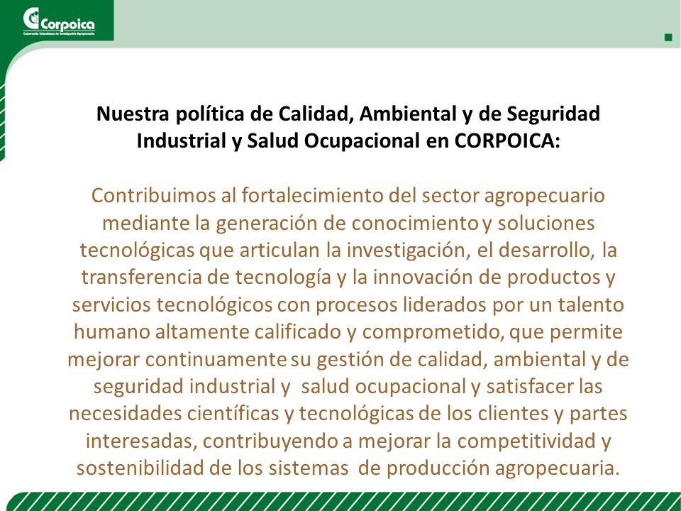Nuestra política de Calidad, Ambiental y de Seguridad Industrial y Salud Ocupacional en CORPOICA: