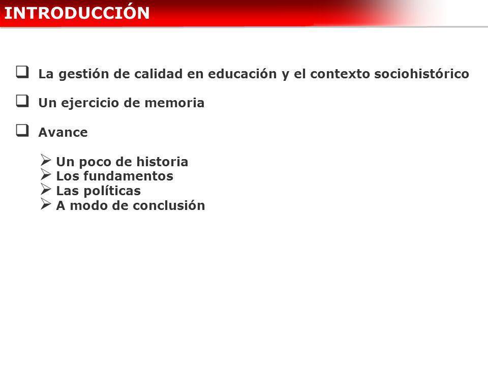 INTRODUCCIÓNLa gestión de calidad en educación y el contexto sociohistórico. Un ejercicio de memoria.