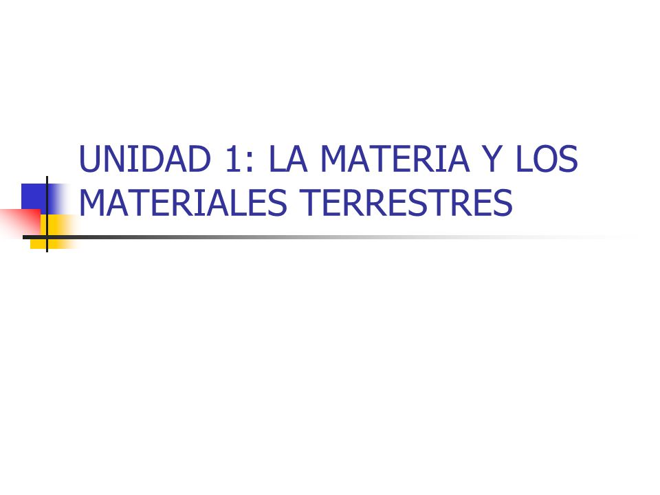 UNIDAD 1: LA MATERIA Y LOS MATERIALES TERRESTRES