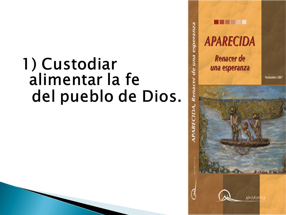 1) Custodiar y alimentar la fe del pueblo de Dios.