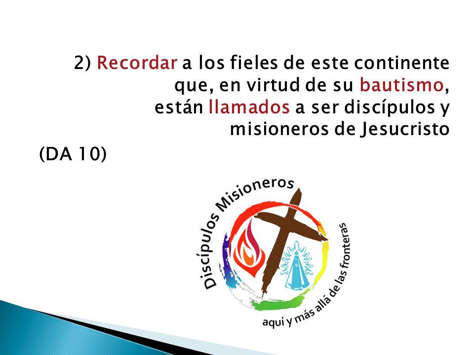 2) Recordar a los fieles de este continente que, en virtud de su bautismo, están llamados a ser discípulos y misioneros de Jesucristo