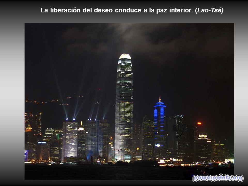 La liberación del deseo conduce a la paz interior. (Lao-Tsé)