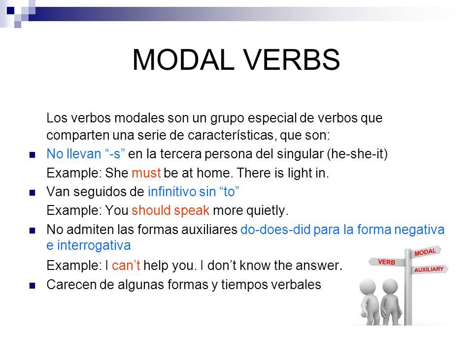 MODAL VERBS Los verbos modales son un grupo especial de verbos que comparten una serie de características, que son: