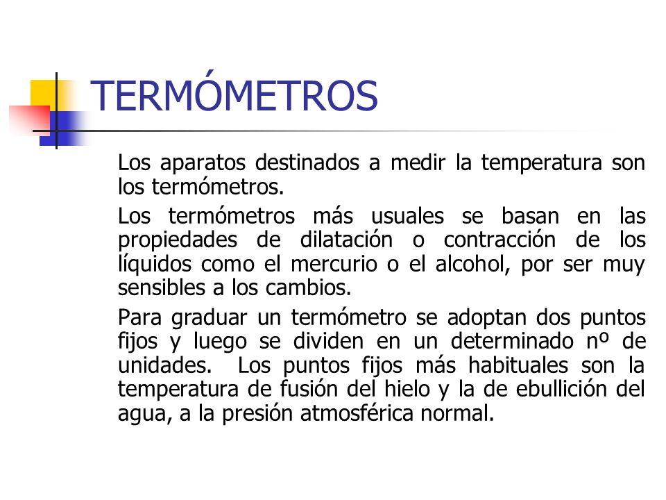 TERMÓMETROS Los aparatos destinados a medir la temperatura son los termómetros.