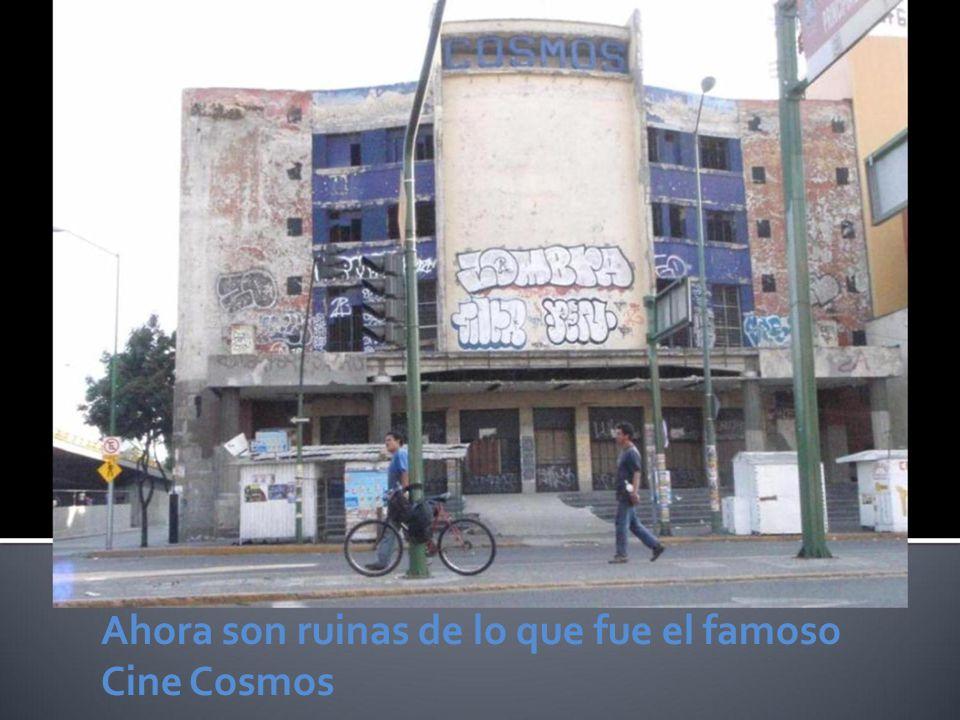 Ahora son ruinas de lo que fue el famoso Cine Cosmos