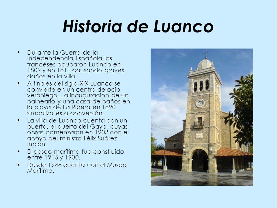 Historia de Luanco Durante la Guerra de la Independencia Española los franceses ocuparon Luanco en 1809 y en 1811 causando graves daños en la villa.
