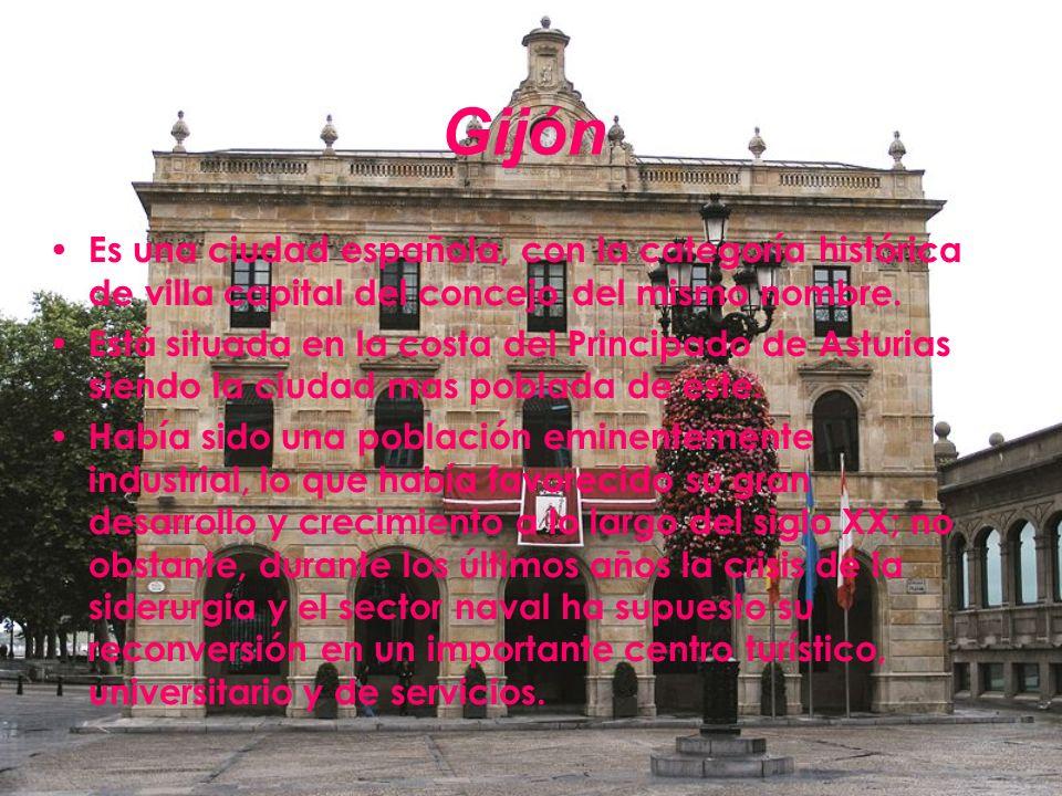 Gijón Es una ciudad española, con la categoría histórica de villa capital del concejo del mismo nombre.