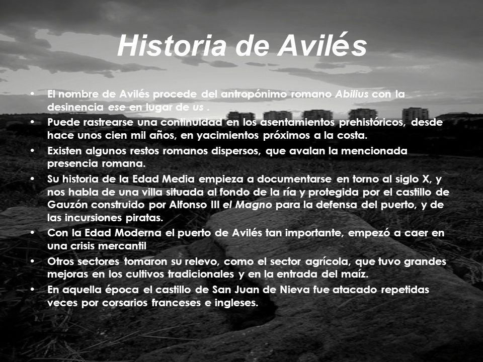 Historia de AvilésEl nombre de Avilés procede del antropónimo romano Abilius con la desinencia ese en lugar de us .