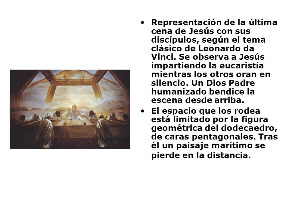 Representación de la última cena de Jesús con sus discípulos, según el tema clásico de Leonardo da Vinci. Se observa a Jesús impartiendo la eucaristía mientras los otros oran en silencio. Un Dios Padre humanizado bendice la escena desde arriba.