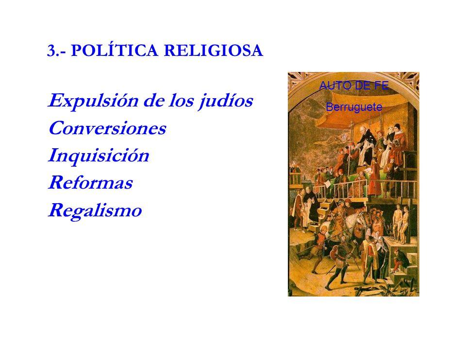Expulsión de los judíos Conversiones Inquisición Reformas Regalismo