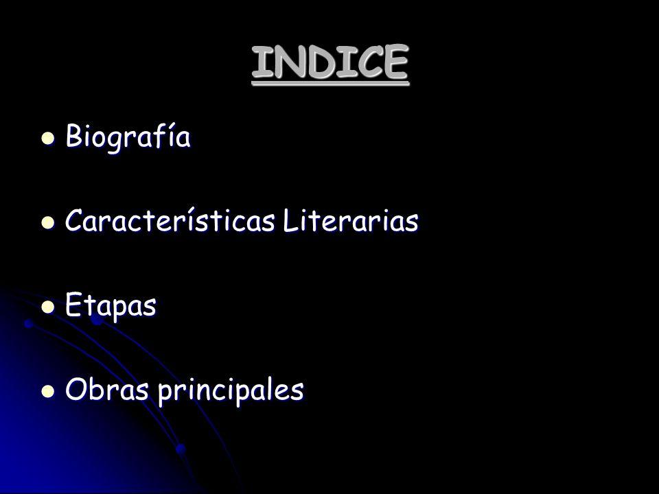 INDICE Biografía Características Literarias Etapas Obras principales