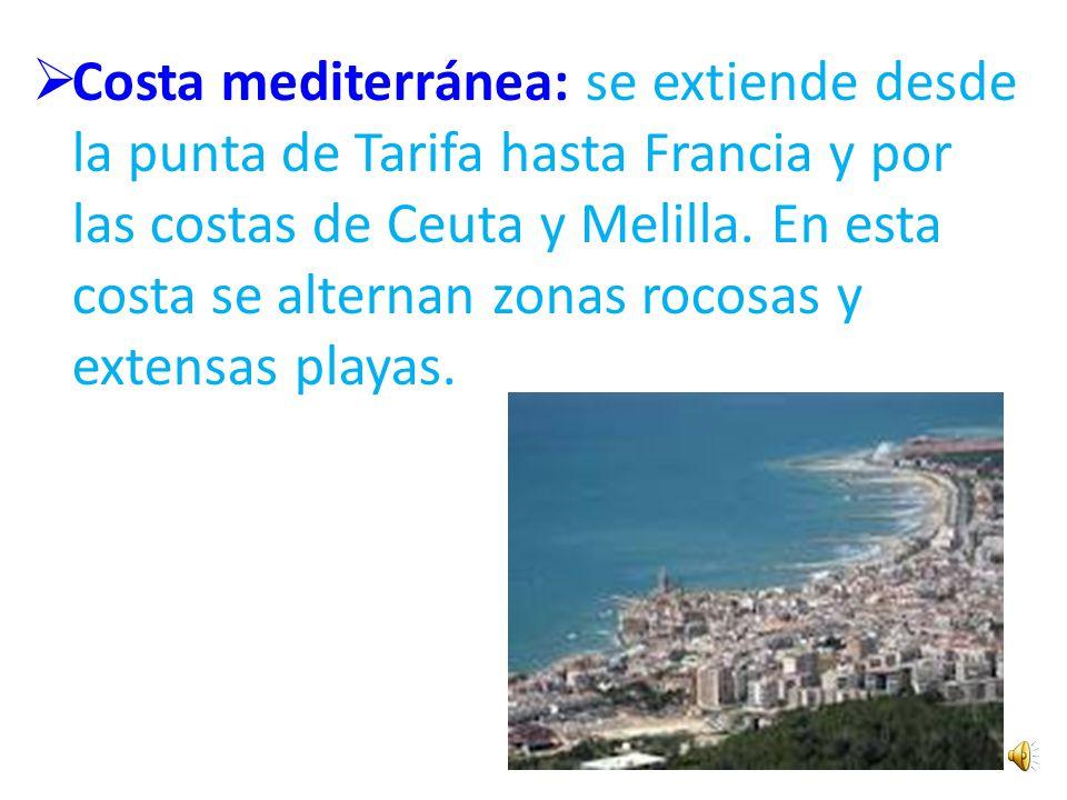 Costa mediterránea: se extiende desde la punta de Tarifa hasta Francia y por las costas de Ceuta y Melilla.