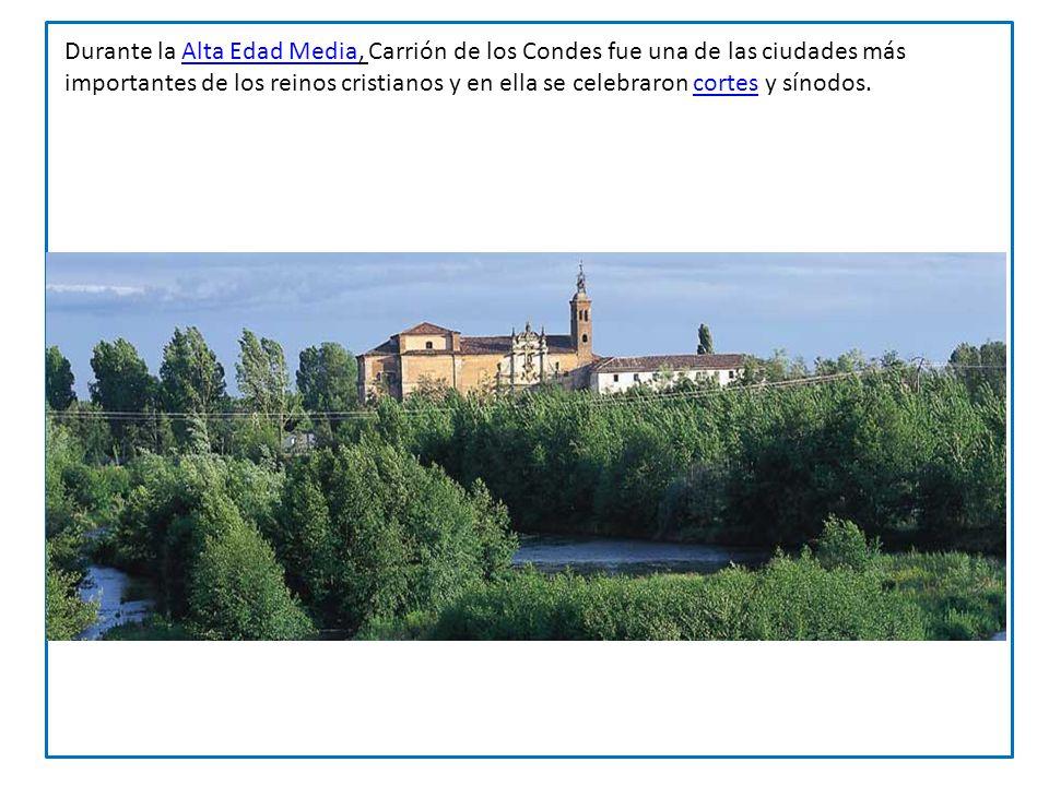 Durante la Alta Edad Media, Carrión de los Condes fue una de las ciudades más importantes de los reinos cristianos y en ella se celebraron cortes y sínodos.