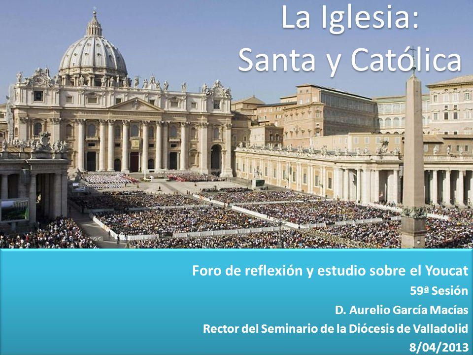 La Iglesia: Santa y Católica