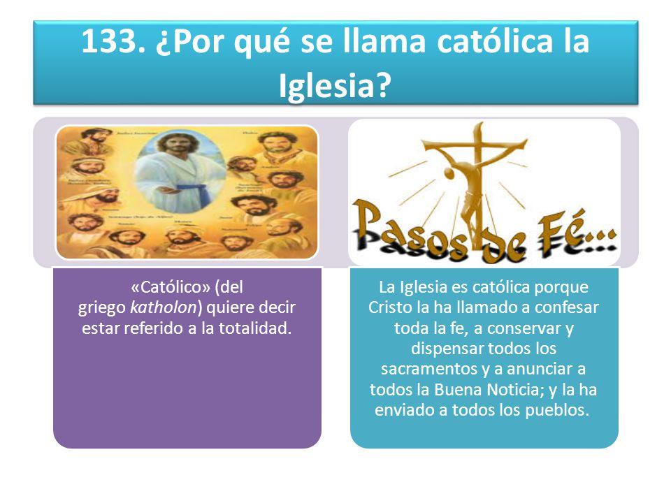 133. ¿Por qué se llama católica la Iglesia