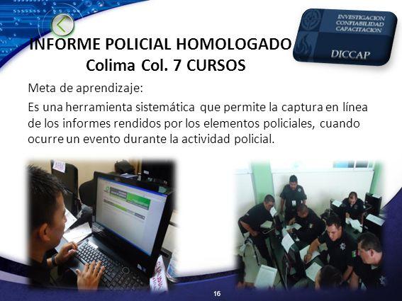 INFORME POLICIAL HOMOLOGADO Colima Col. 7 CURSOS
