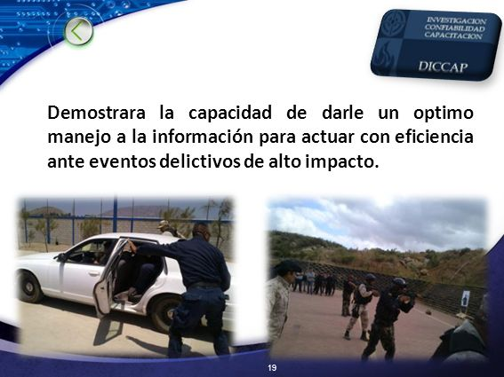 Demostrara la capacidad de darle un optimo manejo a la información para actuar con eficiencia ante eventos delictivos de alto impacto.