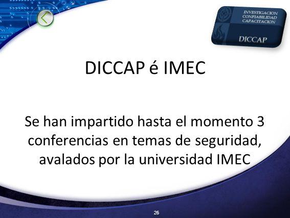 DICCAP é IMEC Se han impartido hasta el momento 3 conferencias en temas de seguridad, avalados por la universidad IMEC.