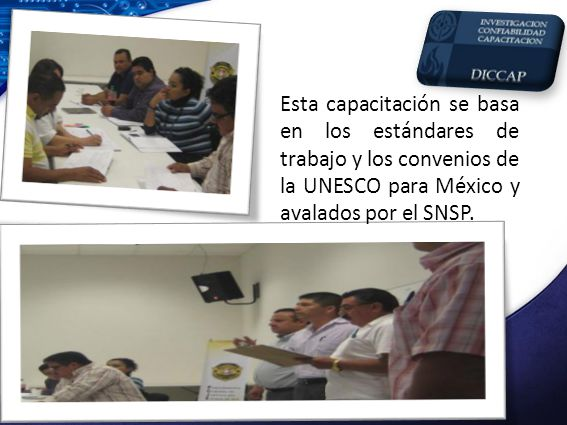 Esta capacitación se basa en los estándares de trabajo y los convenios de la UNESCO para México y avalados por el SNSP.