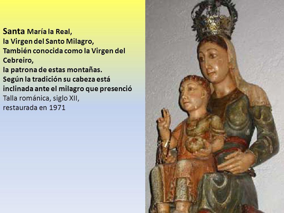 Santa María la Real, la Virgen del Santo Milagro, También conocida como la Virgen del Cebreiro, la patrona de estas montañas.