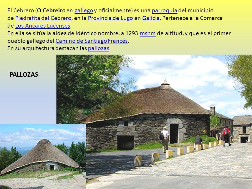 El Cebrero (O Cebreiro en gallego y oficialmente) es una parroquia del municipio de Piedrafita del Cebrero, en la Provincia de Lugo en Galicia. Pertenece a la Comarca de Los Ancares Lucenses.