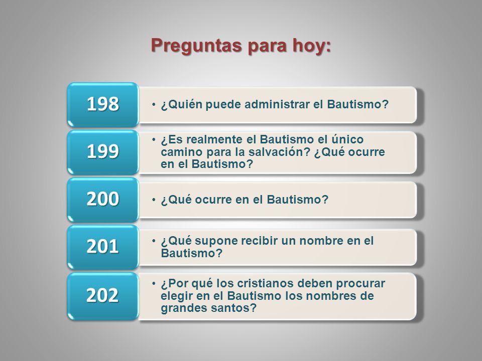 Preguntas para hoy: 198. ¿Quién puede administrar el Bautismo 199.