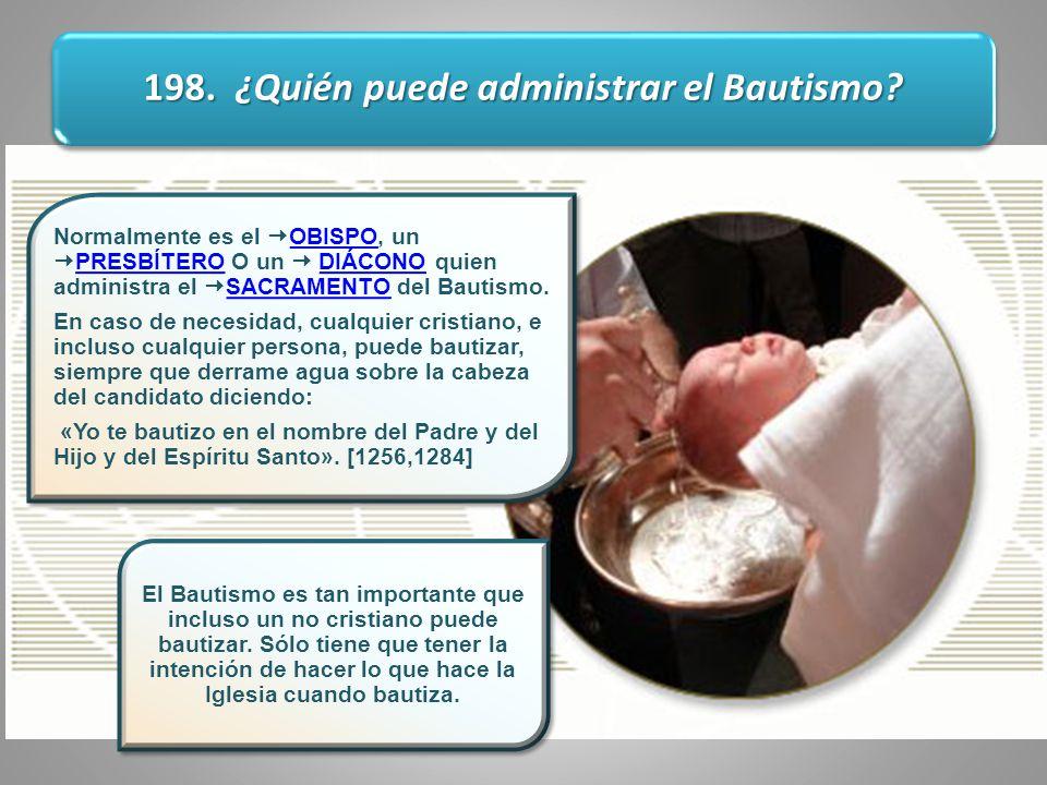 198. ¿Quién puede administrar el Bautismo