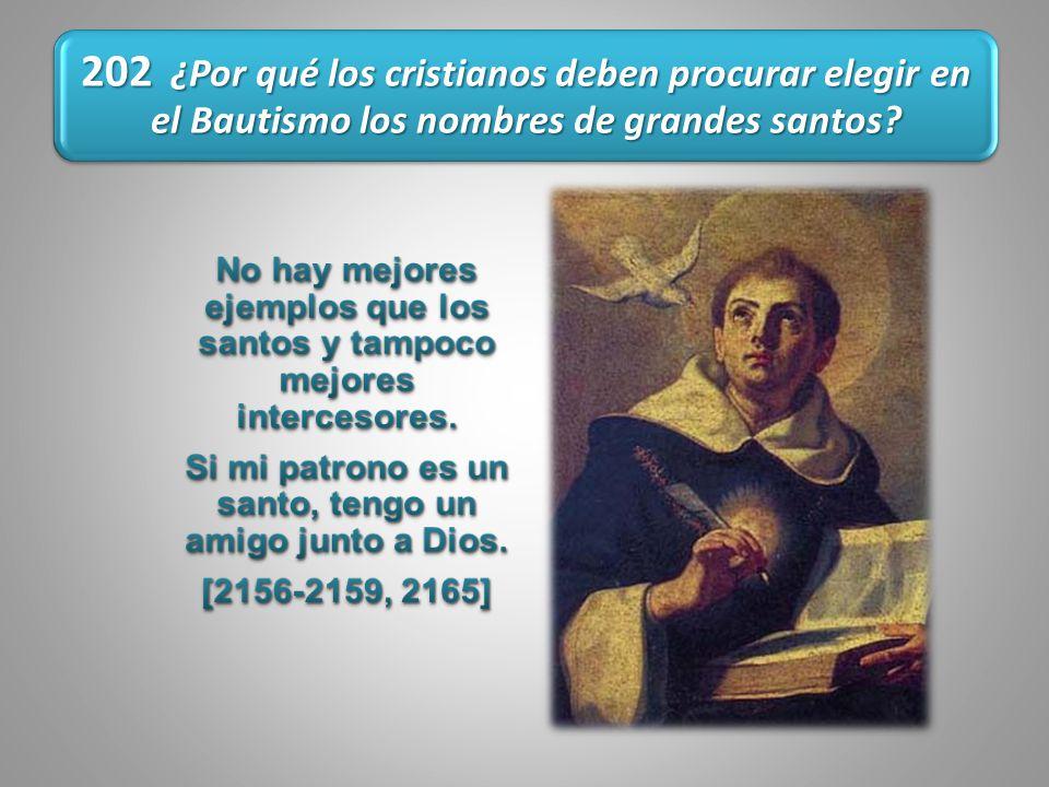 202 ¿Por qué los cristianos deben procurar elegir en el Bautismo los nombres de grandes santos