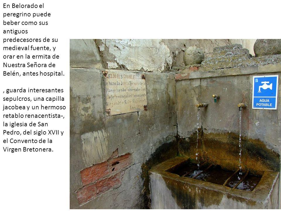 En Belorado el peregrino puede beber como sus antiguos predecesores de su medieval fuente, y orar en la ermita de Nuestra Señora de Belén, antes hospital.