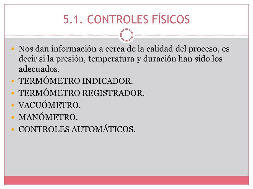 5.1. CONTROLES FÍSICOSNos dan información a cerca de la calidad del proceso, es decir si la presión, temperatura y duración han sido los adecuados.