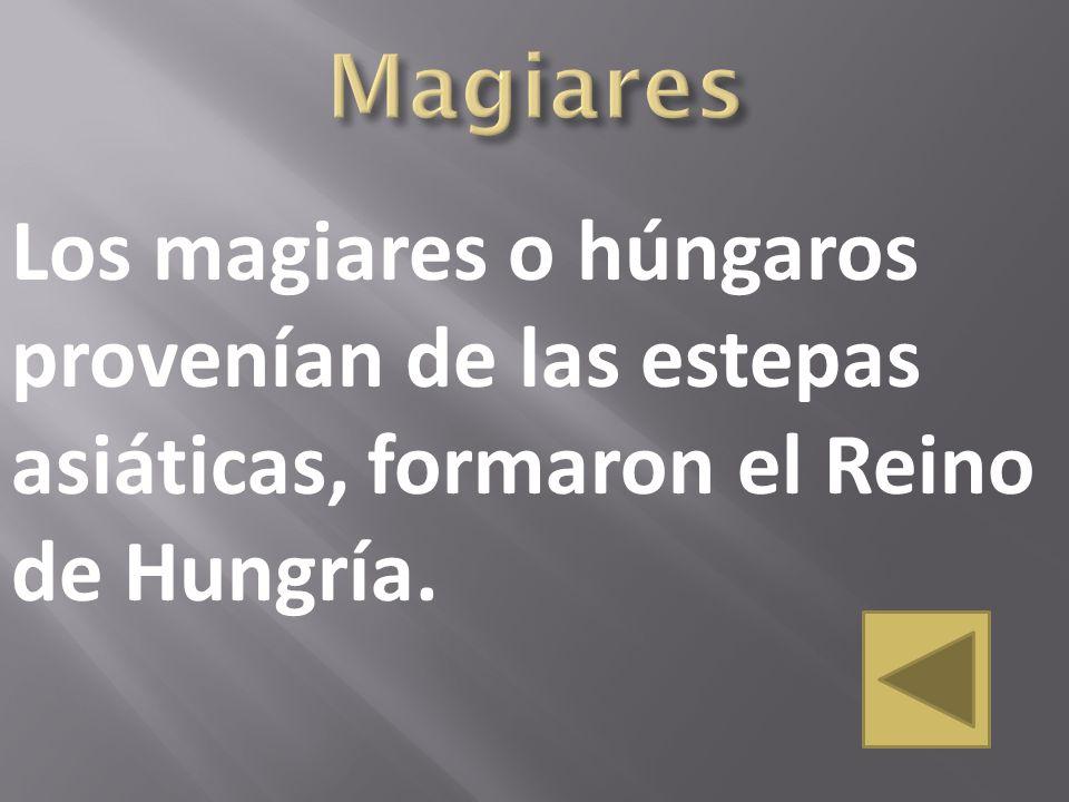 Magiares Los magiares o húngaros provenían de las estepas asiáticas, formaron el Reino de Hungría.