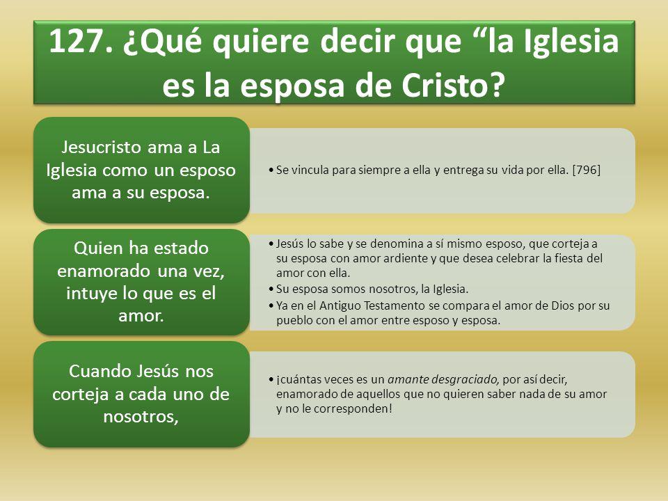 127. ¿Qué quiere decir que la Iglesia es la esposa de Cristo