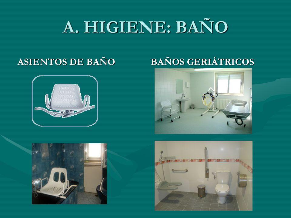 A. HIGIENE: BAÑO ASIENTOS DE BAÑO BAÑOS GERIÁTRICOS
