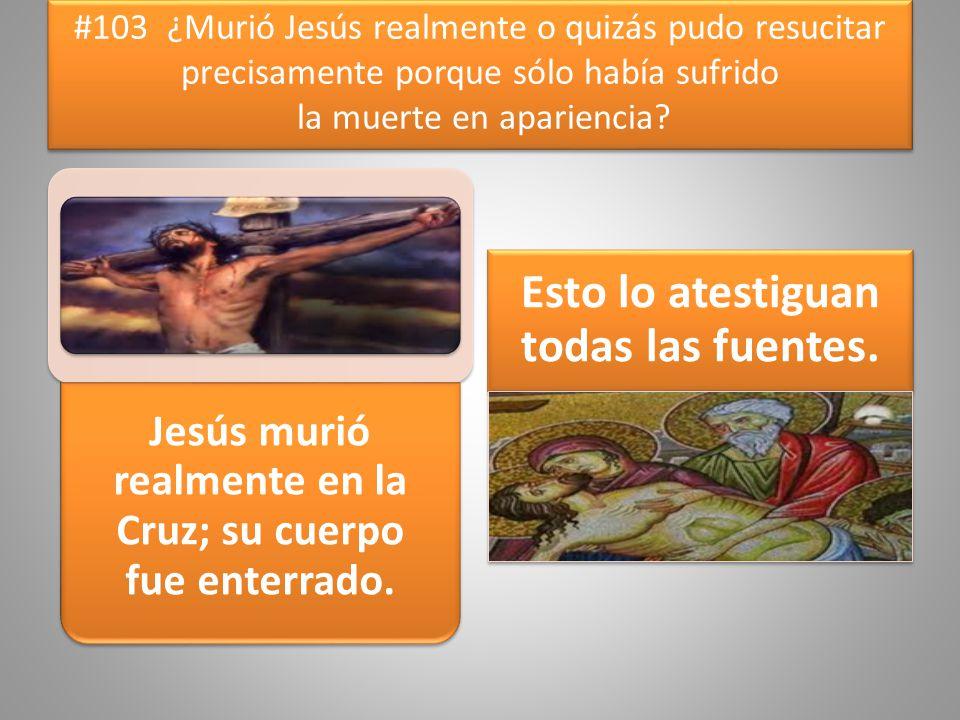 Jesús murió realmente en la Cruz; su cuerpo fue enterrado.