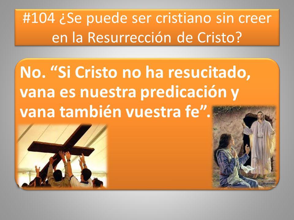 #104 ¿Se puede ser cristiano sin creer en la Resurrección de Cristo