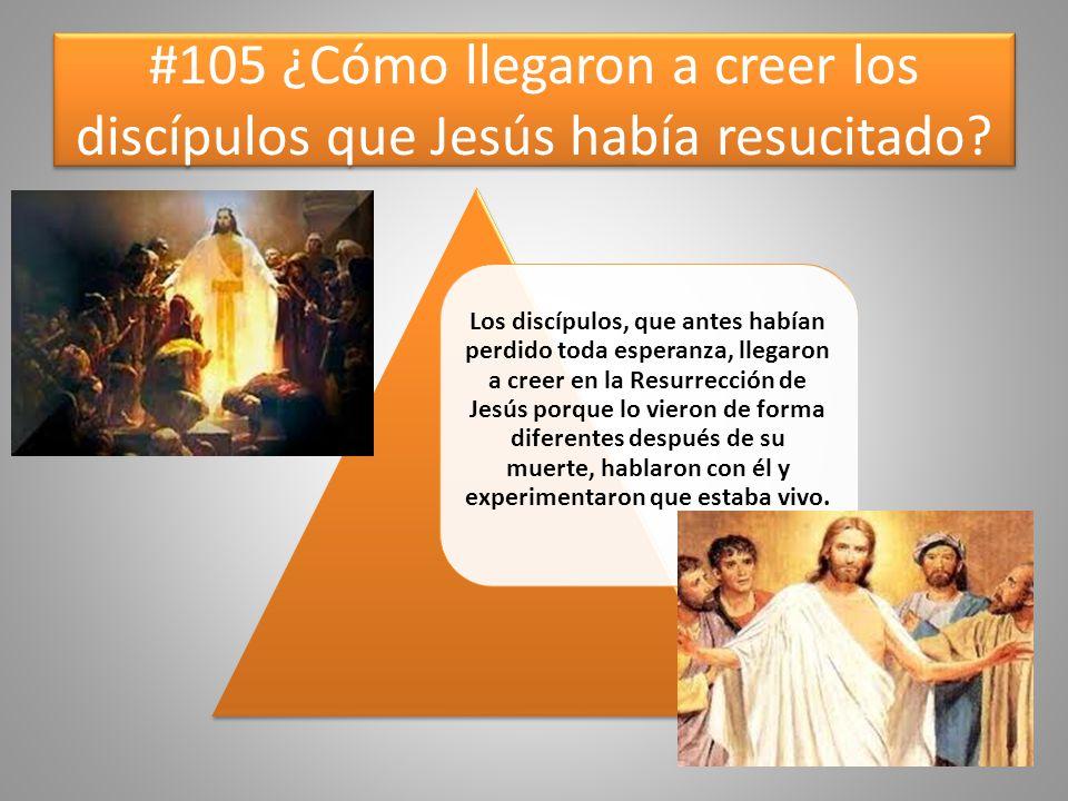 #105 ¿Cómo llegaron a creer los discípulos que Jesús había resucitado