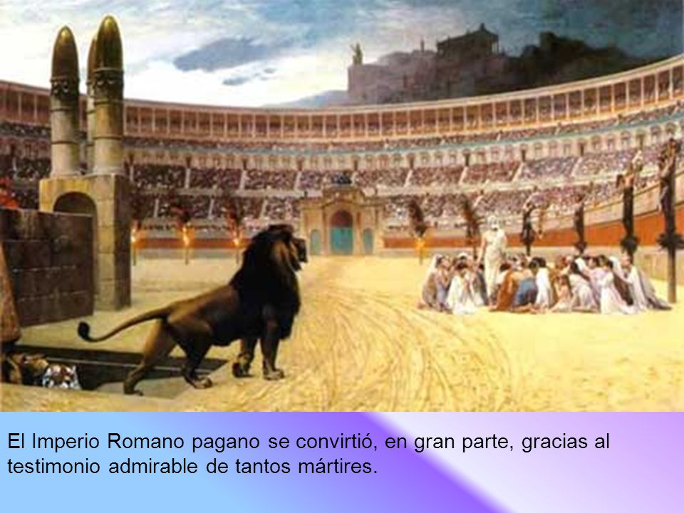 El Imperio Romano pagano se convirtió, en gran parte, gracias al testimonio admirable de tantos mártires.