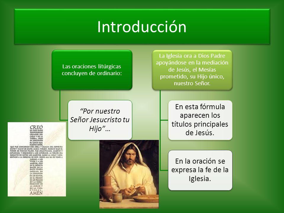Introducción Las oraciones litúrgicas concluyen de ordinario: Por nuestro Señor Jesucristo tu Hijo …