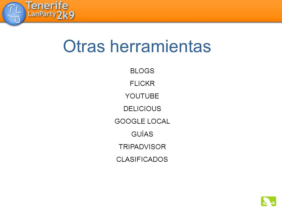 Otras herramientas BLOGS FLICKR YOUTUBE DELICIOUS GOOGLE LOCAL GUÍAS