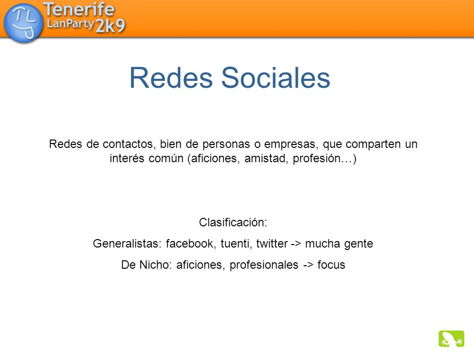 Redes Sociales Redes de contactos, bien de personas o empresas, que comparten un interés común (aficiones, amistad, profesión…)