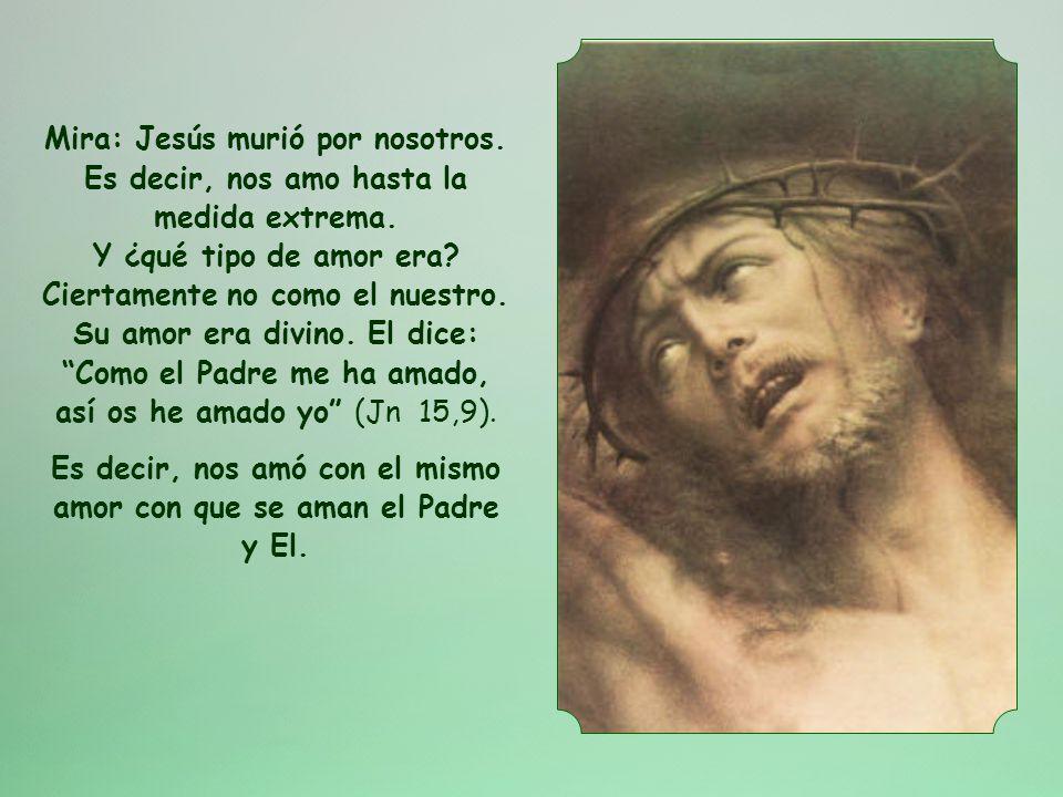 Es decir, nos amó con el mismo amor con que se aman el Padre y El.