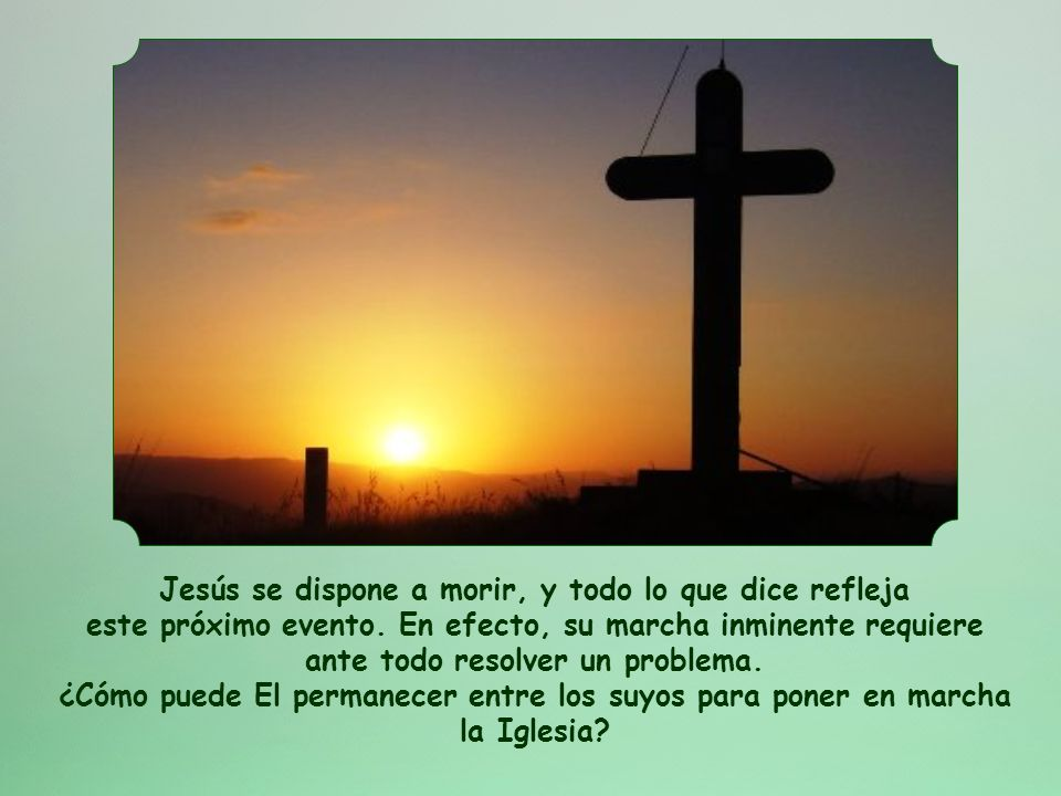 Jesús se dispone a morir, y todo lo que dice refleja