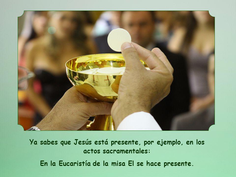 En la Eucaristía de la misa El se hace presente.