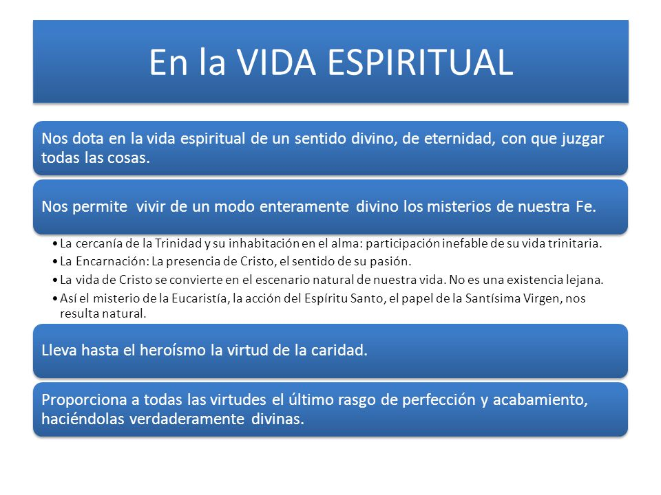 En la VIDA ESPIRITUAL Nos dota en la vida espiritual de un sentido divino, de eternidad, con que juzgar todas las cosas.