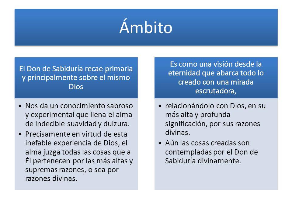 Ámbito El Don de Sabiduría recae primaria y principalmente sobre el mismo Dios.