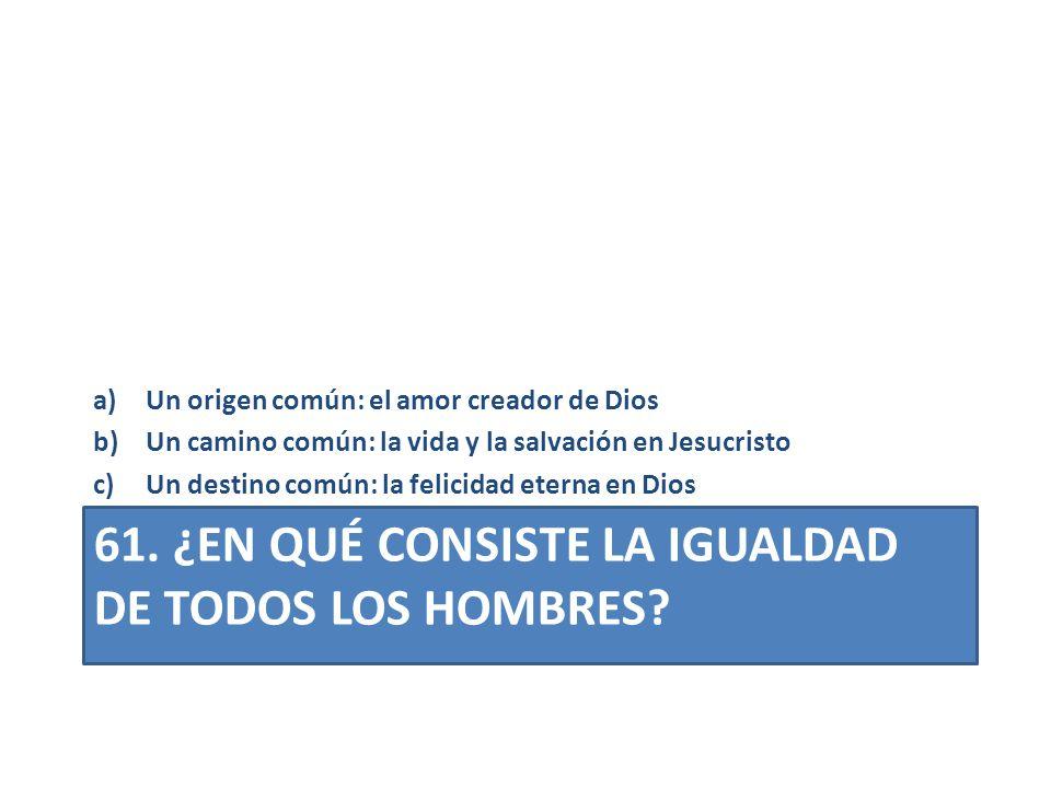 61. ¿EN QUÉ CONSISTE LA IGUALDAD DE TODOS LOS HOMBRES