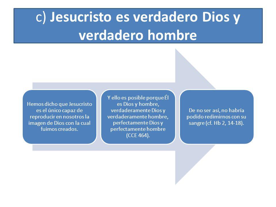 c) Jesucristo es verdadero Dios y verdadero hombre